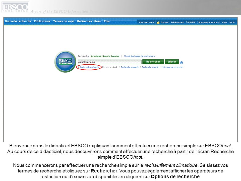 Bienvenue dans le didacticiel EBSCO expliquant comment effectuer une recherche simple sur EBSCOhost. Au cours de ce didacticiel, nous découvrirons comment effectuer une recherche à partir de l écran Recherche simple d'EBSCOhost.