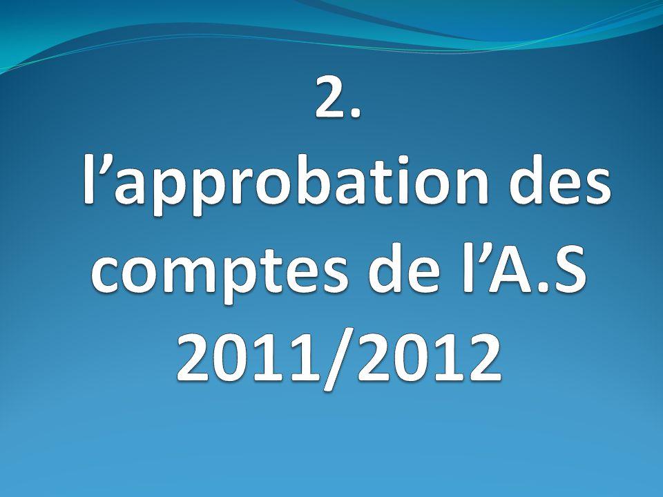 2. l'approbation des comptes de l'A.S 2011/2012