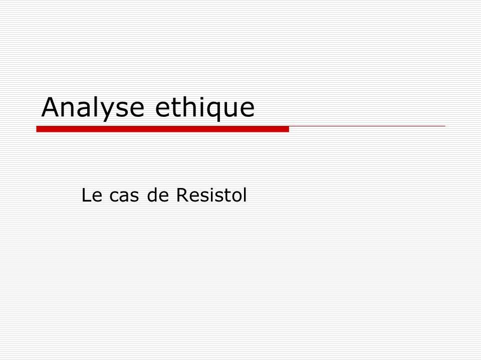 Analyse ethique Le cas de Resistol