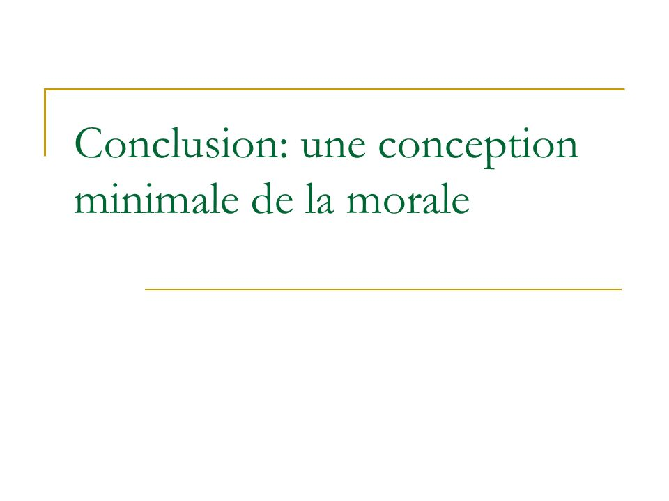 Conclusion: une conception minimale de la morale