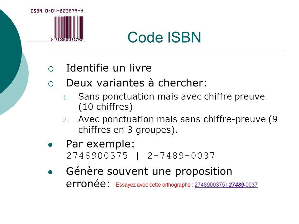Code ISBN Identifie un livre Deux variantes à chercher: