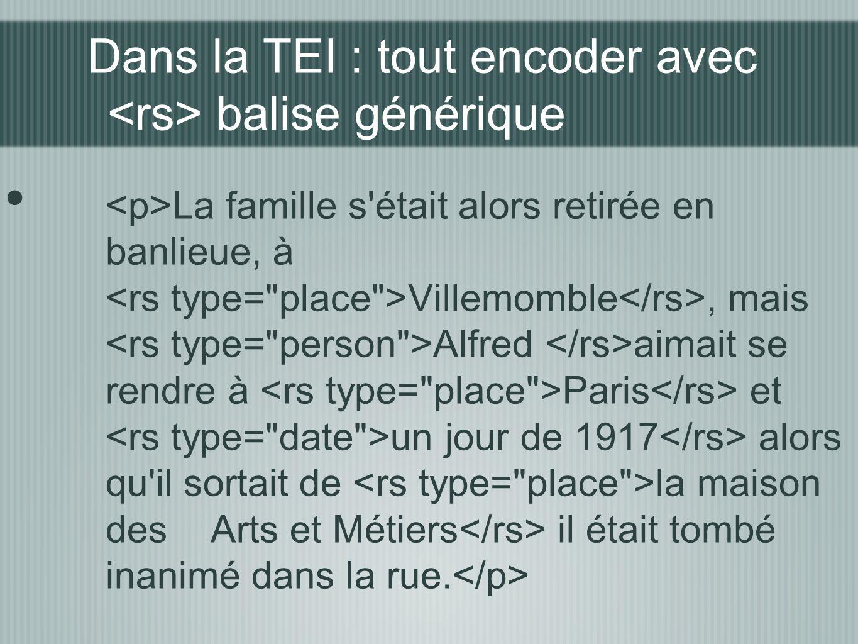 Dans la TEI : tout encoder avec <rs> balise générique