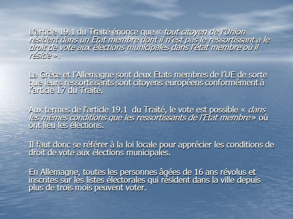 L'article 19.1 du Traité énonce que « tout citoyen de l'Union résident dans un Etat membre dont il n'est pas le ressortissant a le droit de vote aux élections municipales dans l'état membre où il réside ».