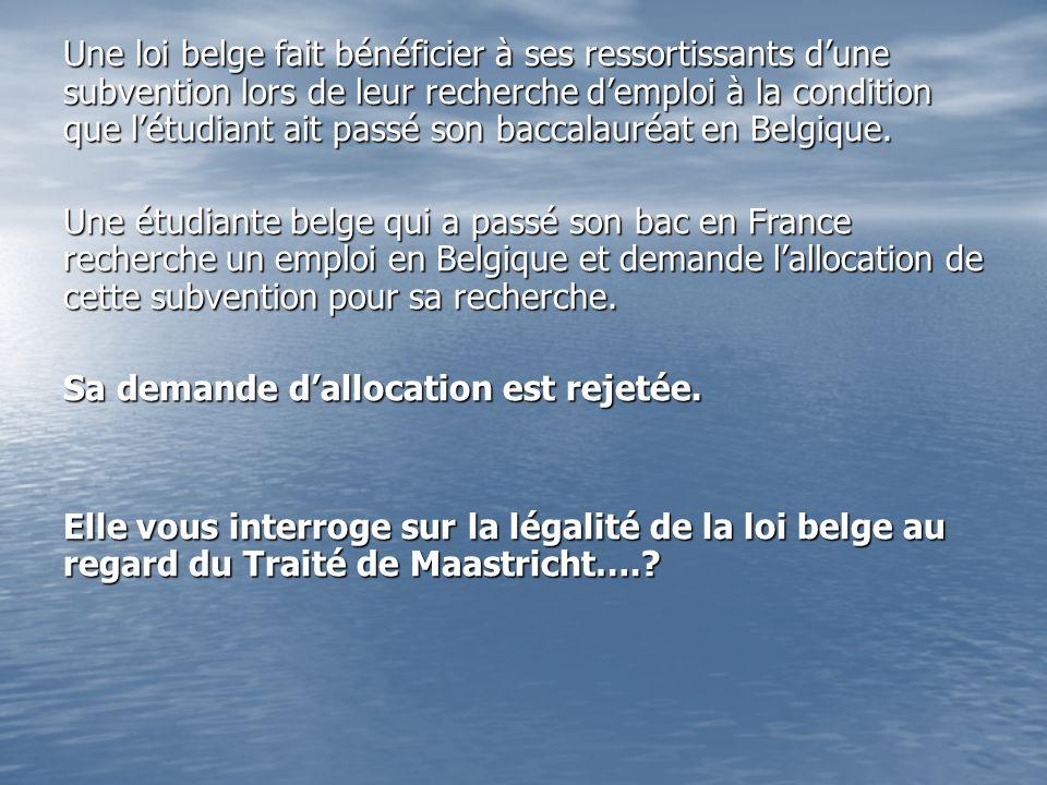Une loi belge fait bénéficier à ses ressortissants d'une subvention lors de leur recherche d'emploi à la condition que l'étudiant ait passé son baccalauréat en Belgique.