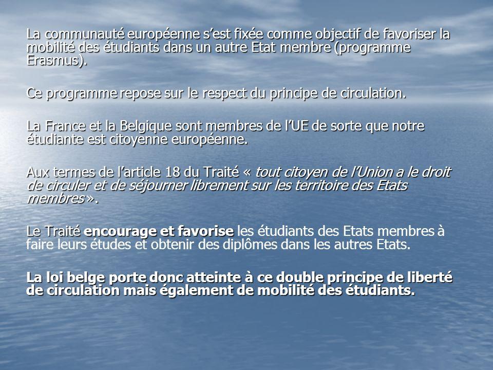 La communauté européenne s'est fixée comme objectif de favoriser la mobilité des étudiants dans un autre Etat membre (programme Erasmus).