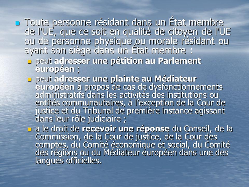 Toute personne résidant dans un État membre de l UE, que ce soit en qualité de citoyen de l UE ou de personne physique ou morale résidant ou ayant son siège dans un État membre :