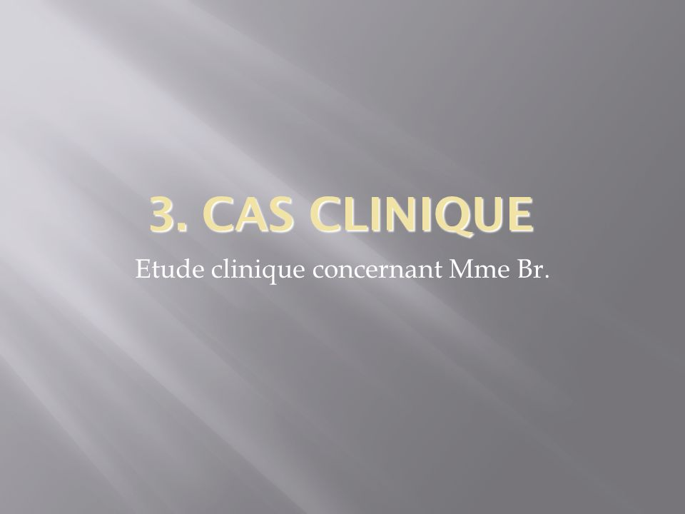 Etude clinique concernant Mme Br.