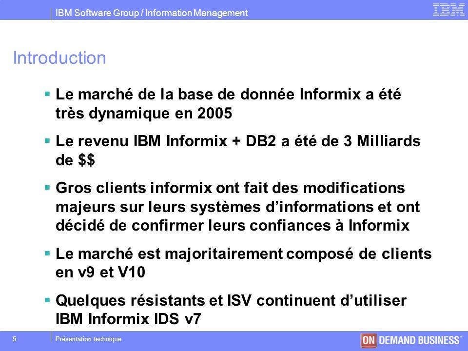 Introduction Le marché de la base de donnée Informix a été très dynamique en 2005. Le revenu IBM Informix + DB2 a été de 3 Milliards de $$