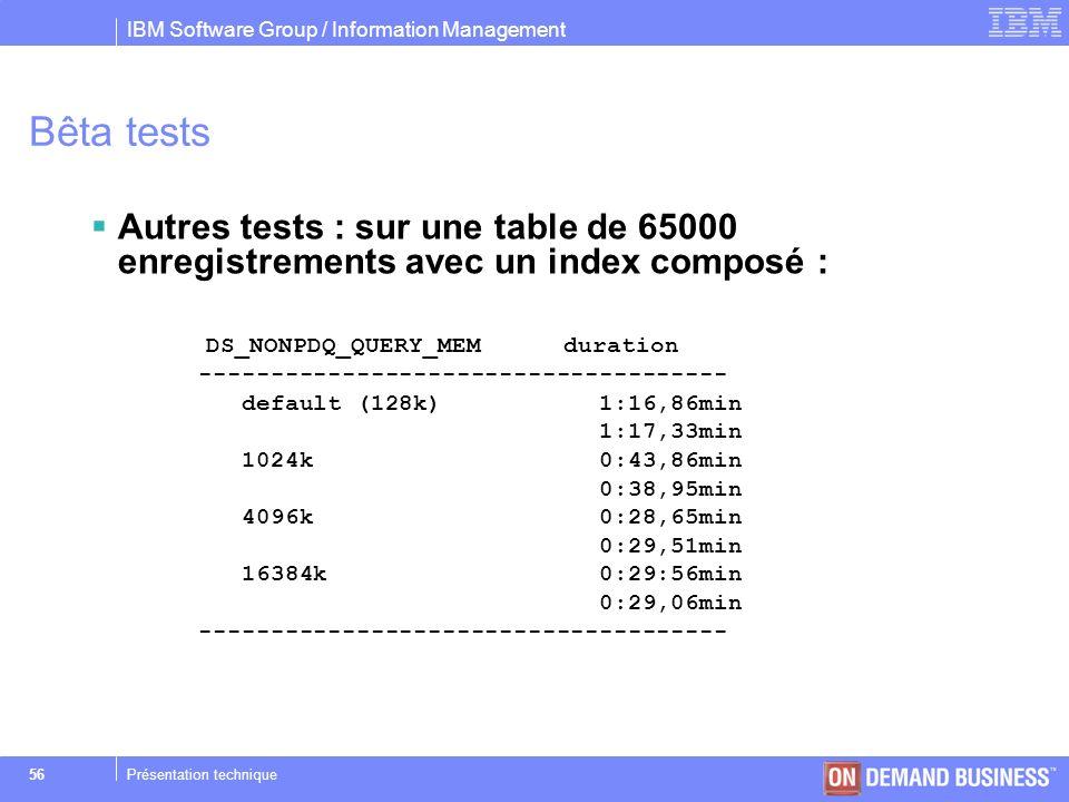 Bêta tests Autres tests : sur une table de 65000 enregistrements avec un index composé : DS_NONPDQ_QUERY_MEM duration.