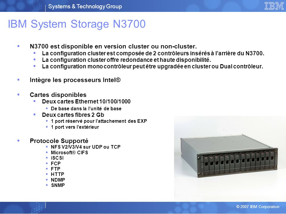IBM System Storage N3700 N3700 est disponible en version cluster ou non-cluster.