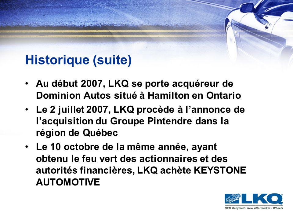 Historique (suite) Au début 2007, LKQ se porte acquéreur de Dominion Autos situé à Hamilton en Ontario.