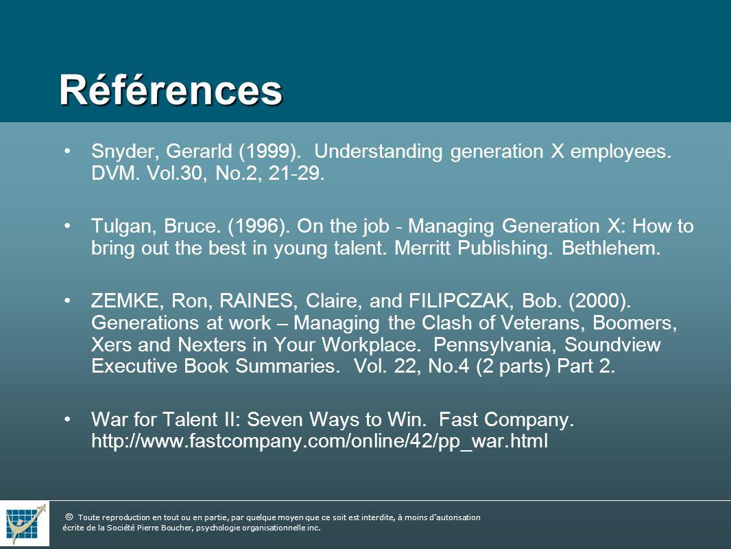Références Snyder, Gerarld (1999). Understanding generation X employees. DVM. Vol.30, No.2, 21-29.