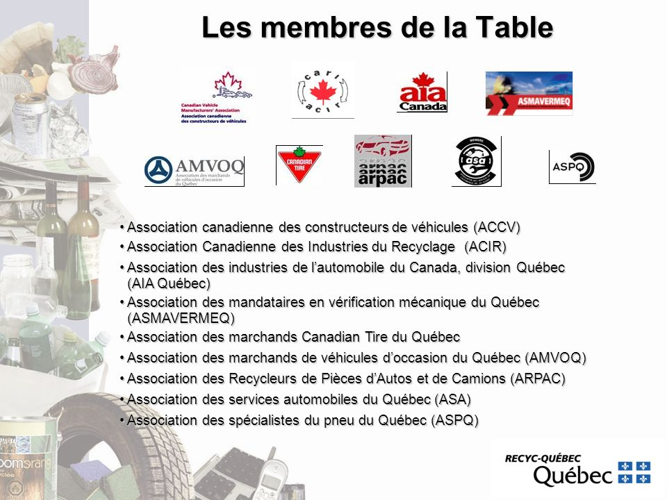Les membres de la Table Association canadienne des constructeurs de véhicules (ACCV) Association Canadienne des Industries du Recyclage (ACIR)