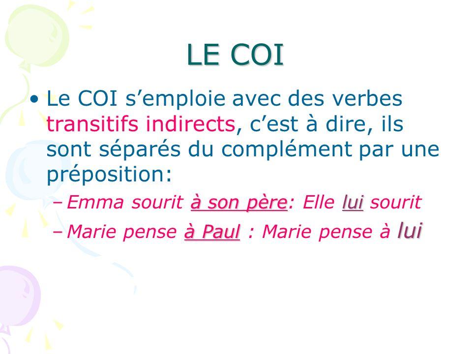 LE COI Le COI s'emploie avec des verbes transitifs indirects, c'est à dire, ils sont séparés du complément par une préposition: