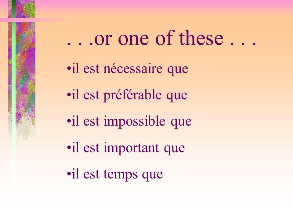 . . .or one of these . . . •il est nécessaire que