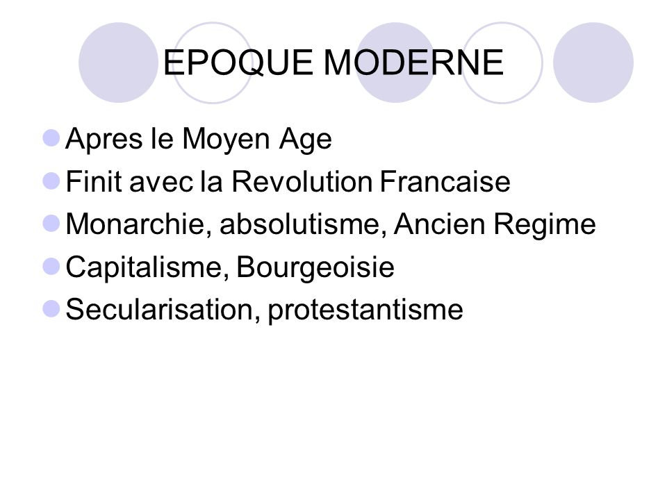 EPOQUE MODERNE Apres le Moyen Age Finit avec la Revolution Francaise