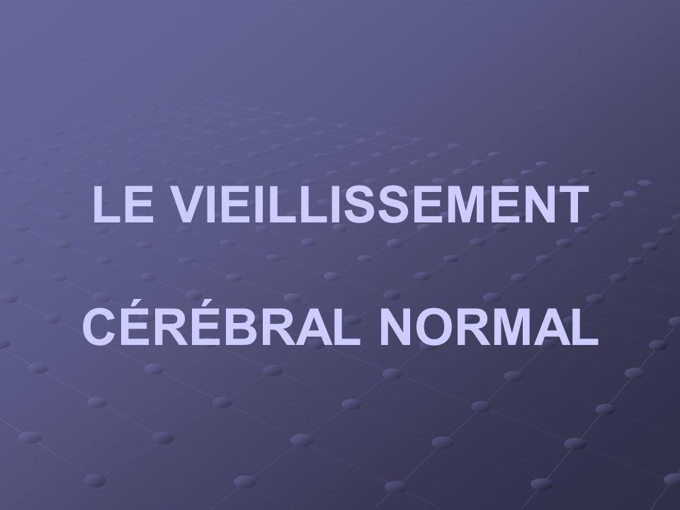 LE VIEILLISSEMENT CÉRÉBRAL NORMAL