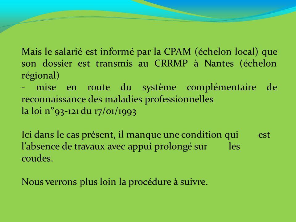 Mais le salarié est informé par la CPAM (échelon local) que son dossier est transmis au CRRMP à Nantes (échelon régional)