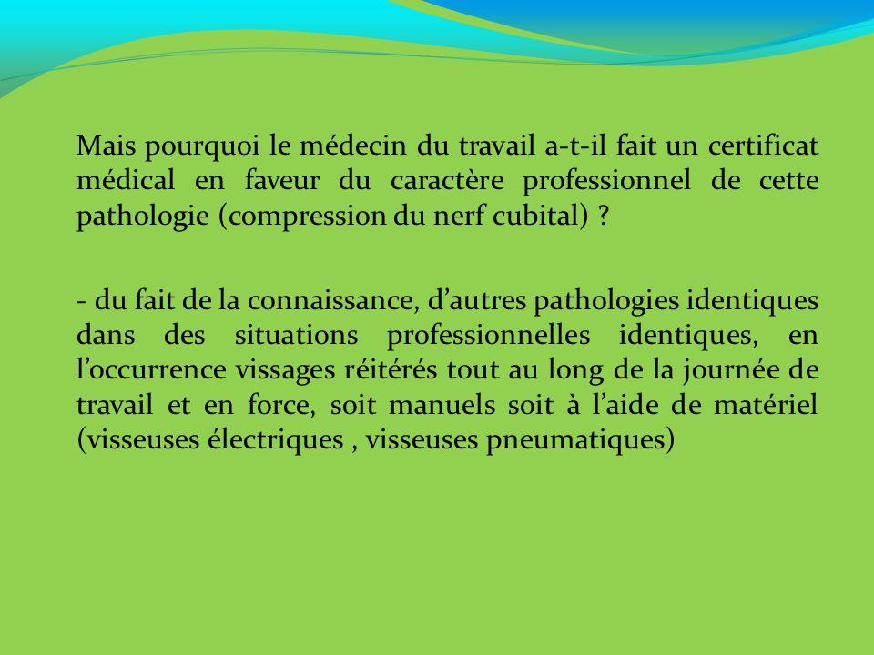 Mais pourquoi le médecin du travail a-t-il fait un certificat médical en faveur du caractère professionnel de cette pathologie (compression du nerf cubital)