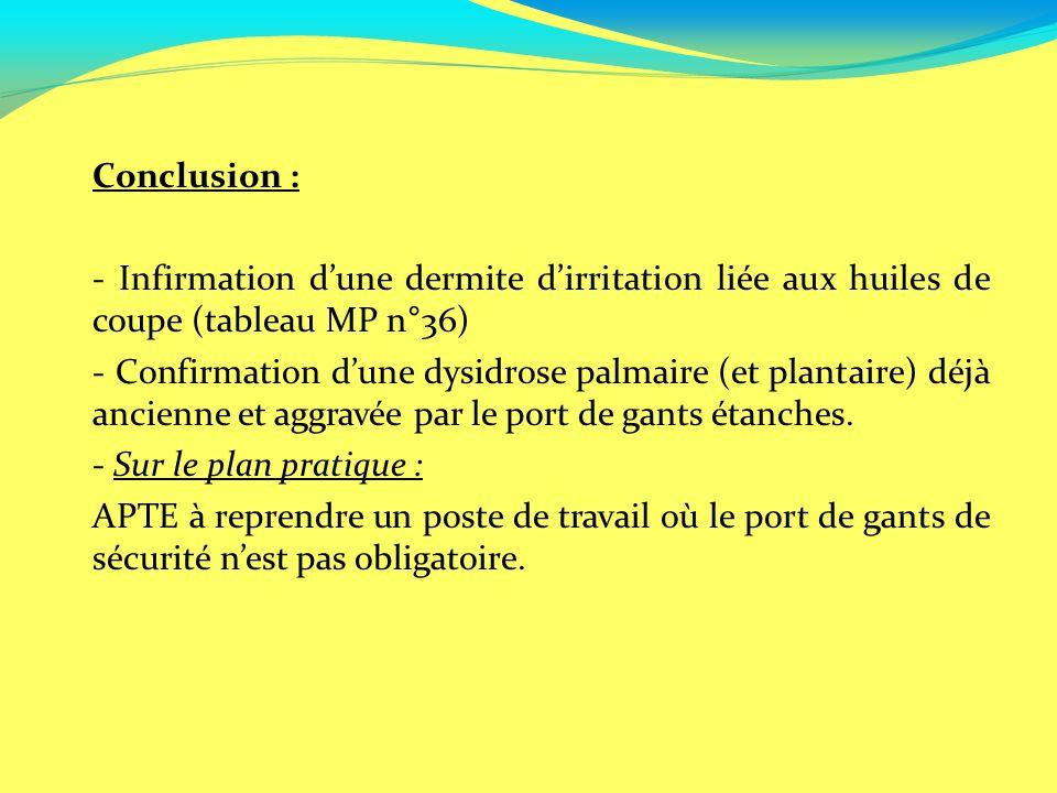 Conclusion : - Infirmation d'une dermite d'irritation liée aux huiles de coupe (tableau MP n°36)
