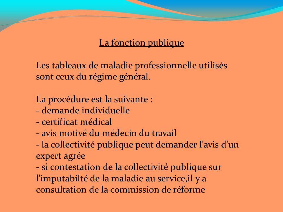 La fonction publique Les tableaux de maladie professionnelle utilisés sont ceux du régime général. La procédure est la suivante :