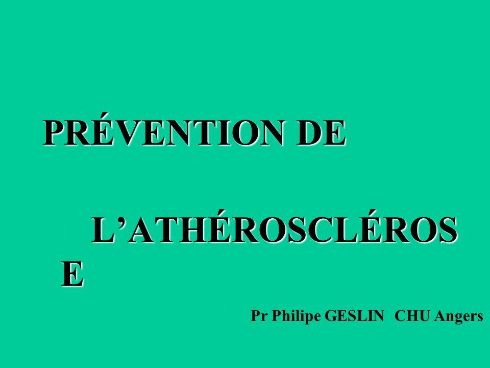PRÉVENTION DE L'ATHÉROSCLÉROSE Pr Philipe GESLIN CHU Angers