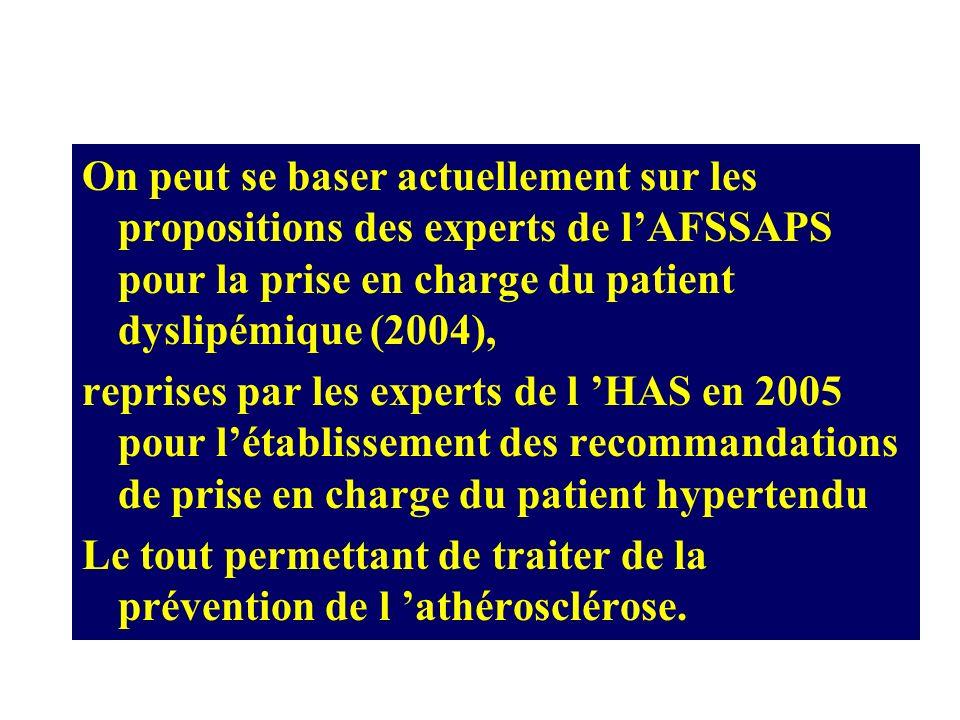 On peut se baser actuellement sur les propositions des experts de l'AFSSAPS pour la prise en charge du patient dyslipémique (2004),