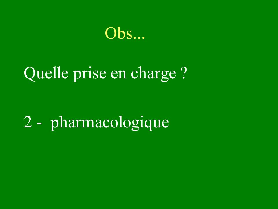 Obs... Quelle prise en charge 2 - pharmacologique