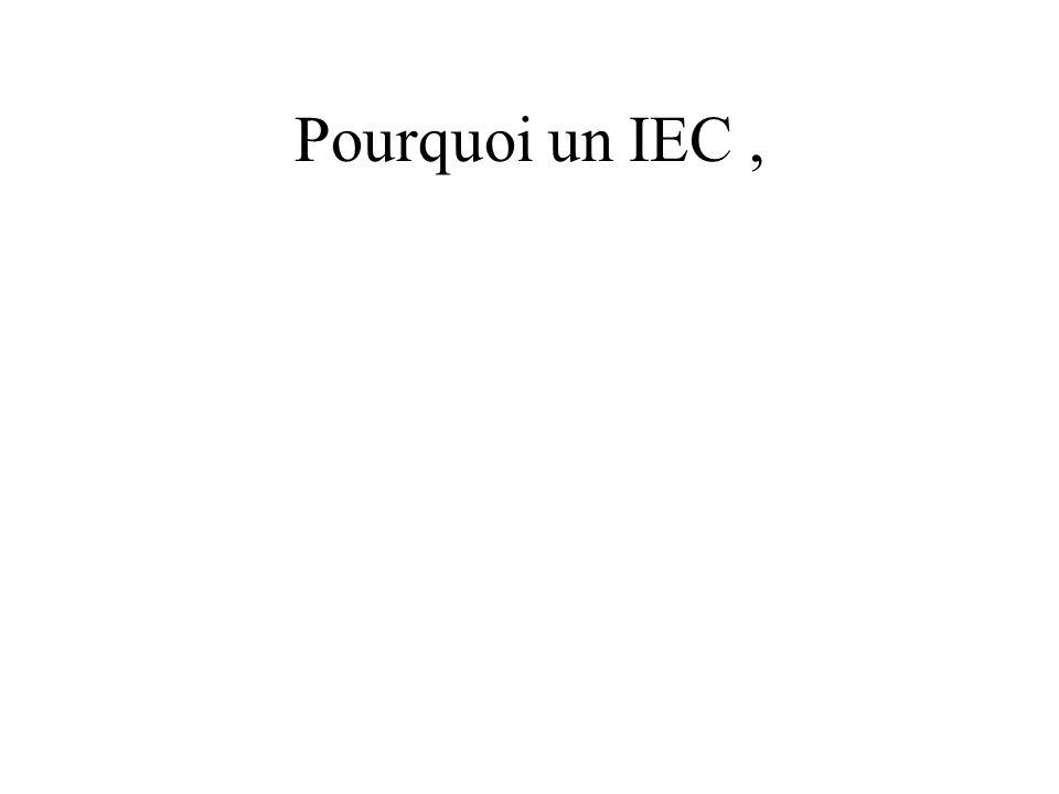 Pourquoi un IEC ,