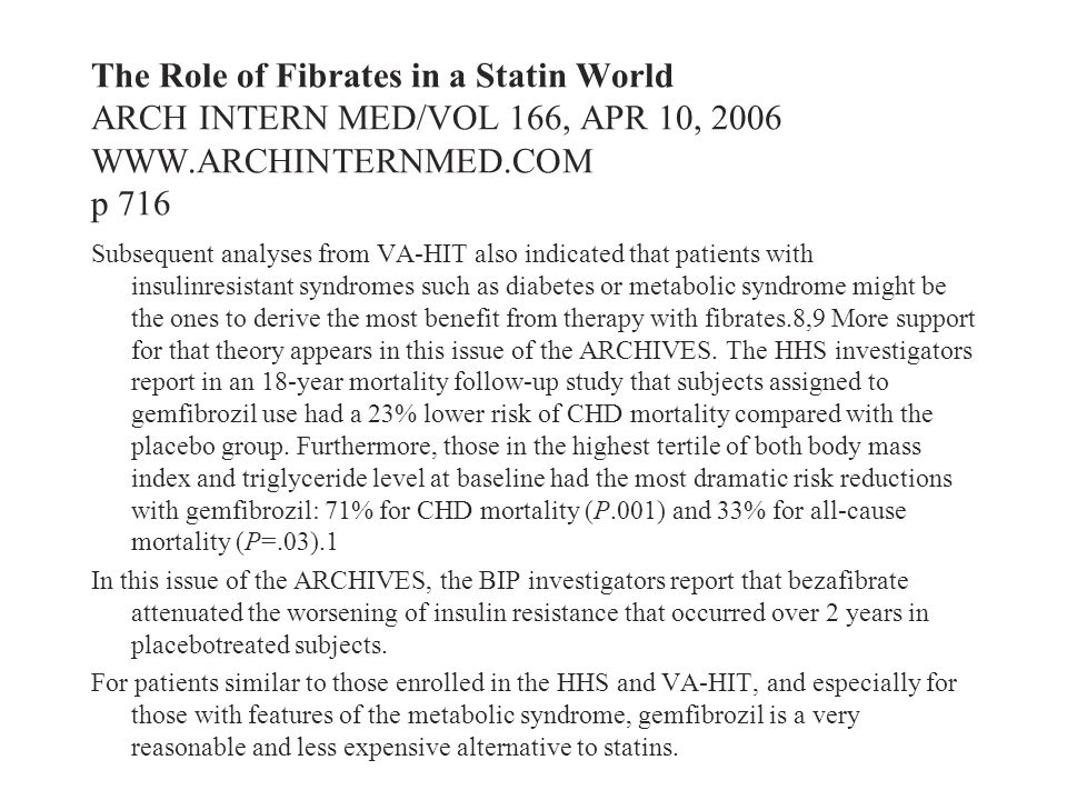 The Role of Fibrates in a Statin World ARCH INTERN MED/VOL 166, APR 10, 2006 WWW.ARCHINTERNMED.COM p 716