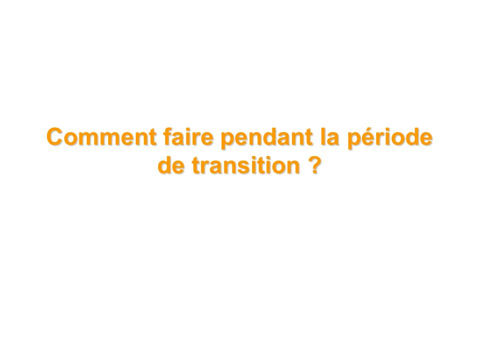 Comment faire pendant la période de transition