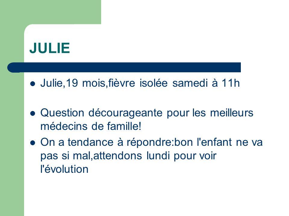 JULIE Julie,19 mois,fièvre isolée samedi à 11h