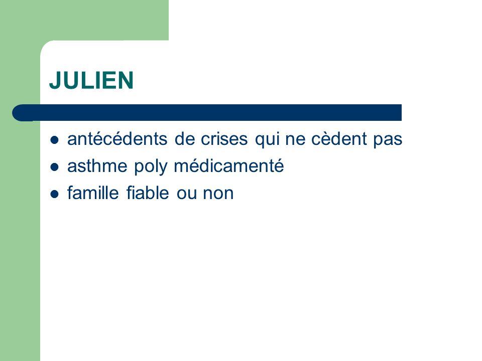 JULIEN antécédents de crises qui ne cèdent pas asthme poly médicamenté