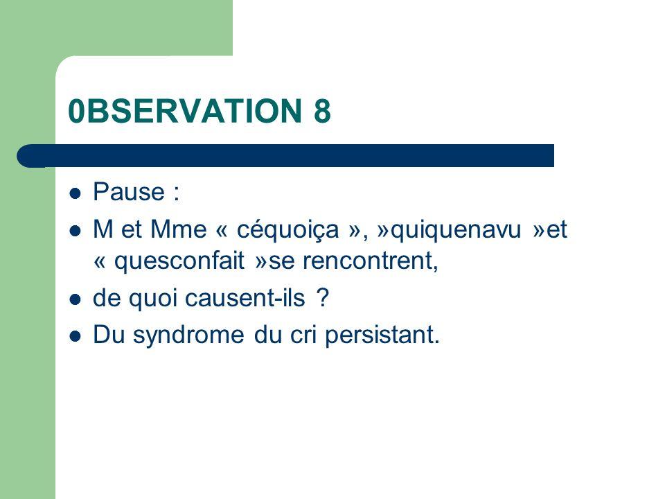 0BSERVATION 8 Pause : M et Mme « céquoiça », »quiquenavu »et « quesconfait »se rencontrent, de quoi causent-ils