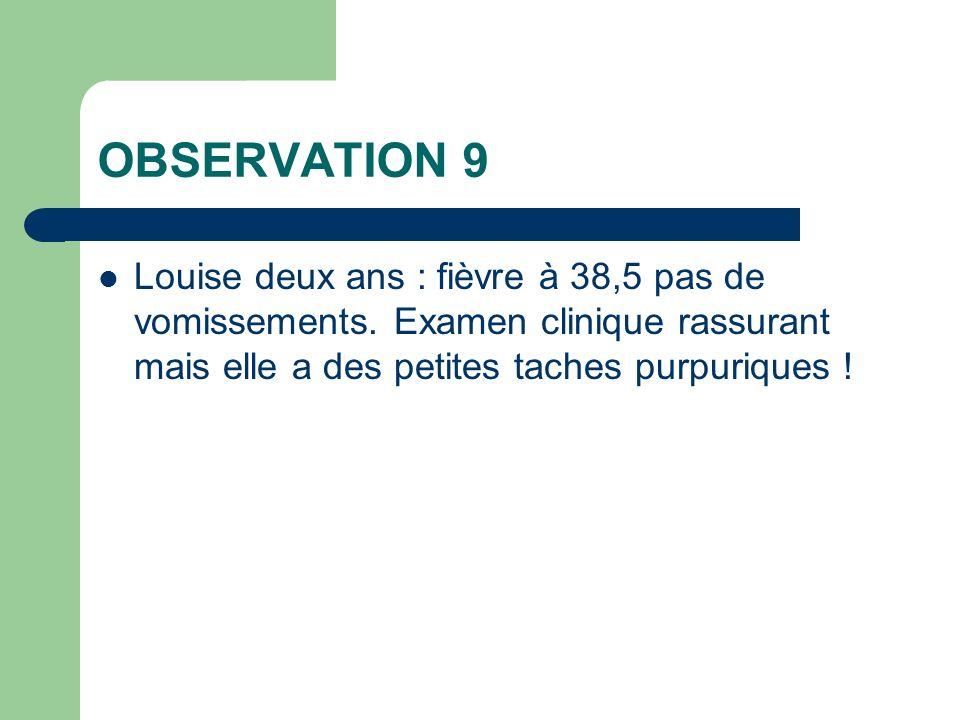 OBSERVATION 9 Louise deux ans : fièvre à 38,5 pas de vomissements.