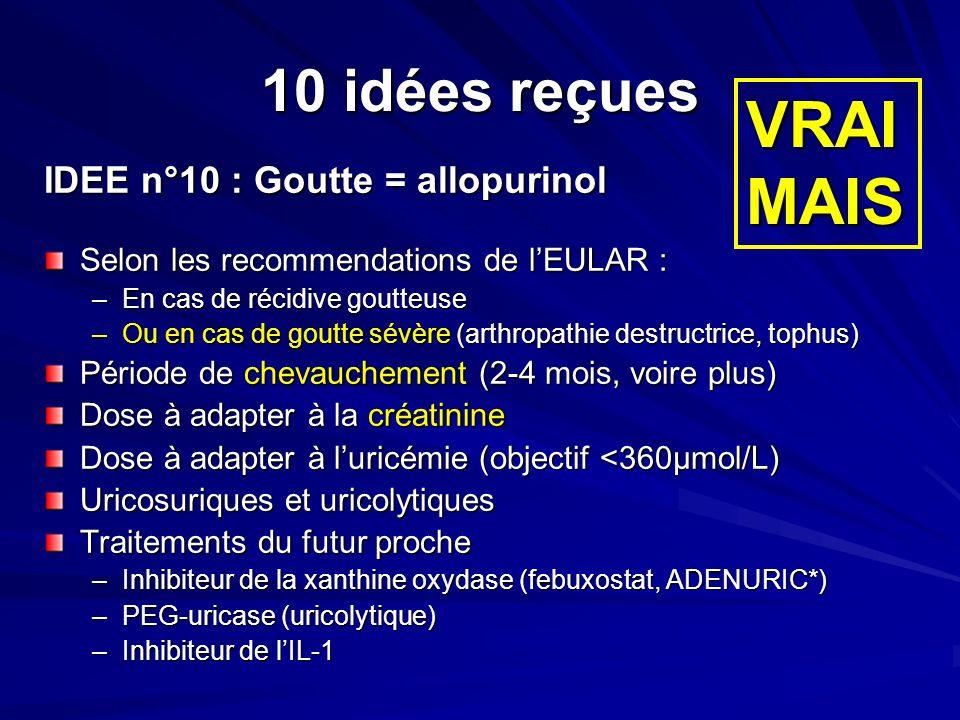 VRAI MAIS 10 idées reçues IDEE n°10 : Goutte = allopurinol