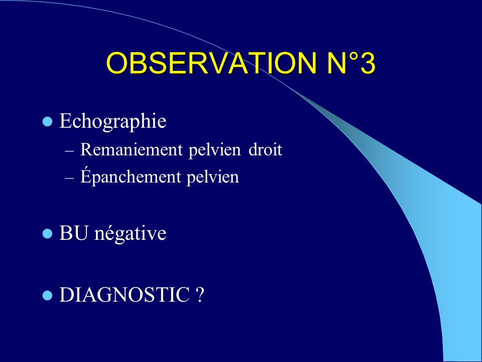 OBSERVATION N°3 Echographie BU négative DIAGNOSTIC