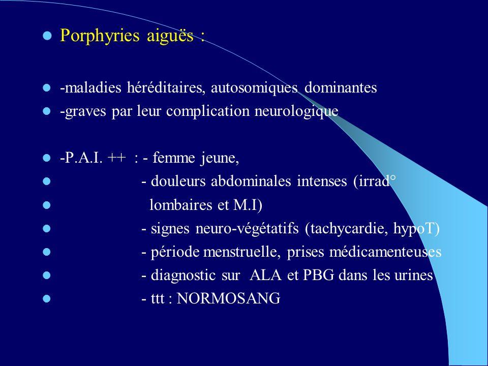 Porphyries aiguës : -maladies héréditaires, autosomiques dominantes