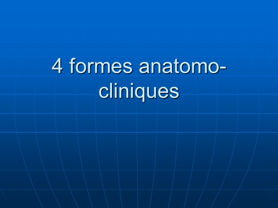 4 formes anatomo-cliniques