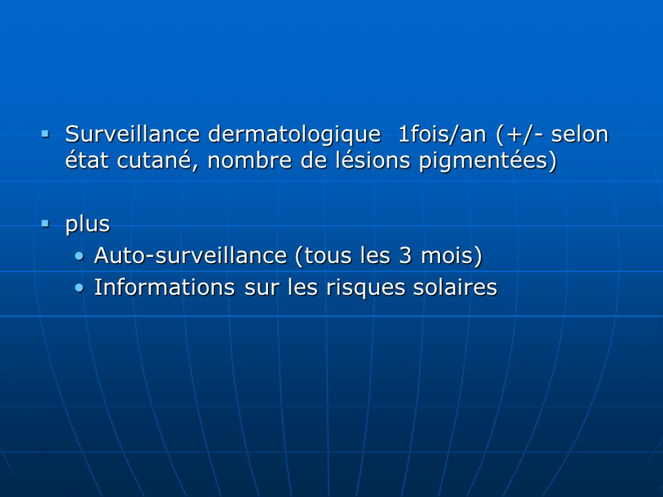 Surveillance dermatologique 1fois/an (+/- selon état cutané, nombre de lésions pigmentées)