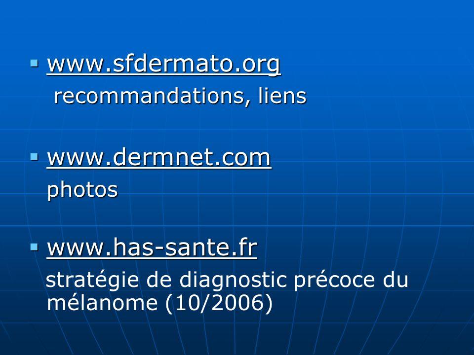 www.sfdermato.org recommandations, liens. www.dermnet.com.