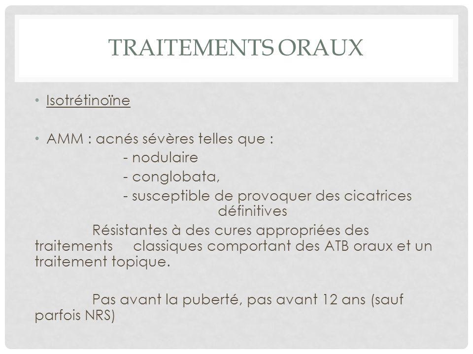 TRAITEMENTS ORAUX Isotrétinoïne AMM : acnés sévères telles que :