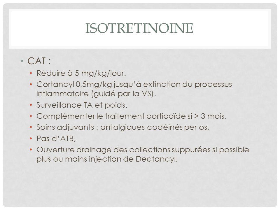 ISOTRETINOINE CAT : Réduire à 5 mg/kg/jour.
