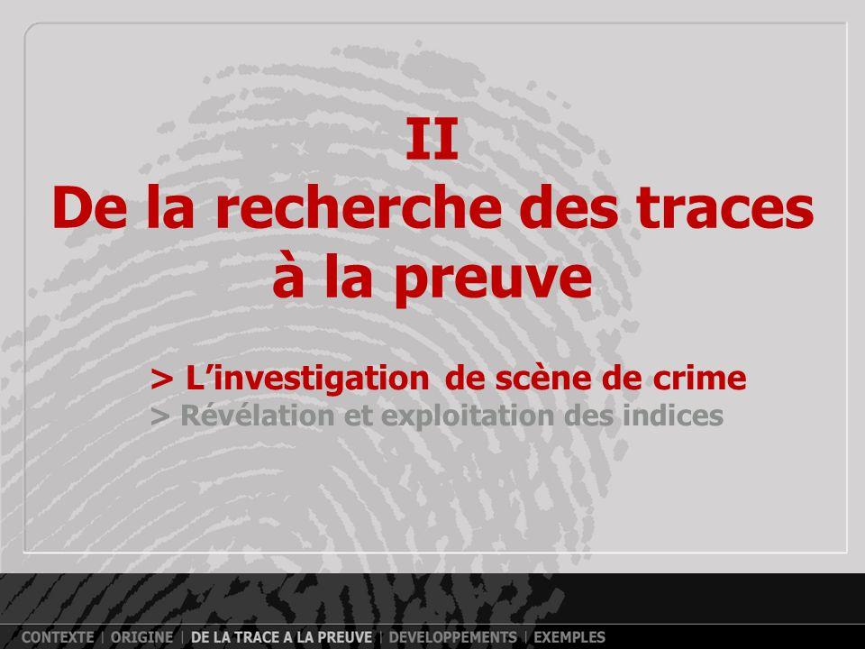 II De la recherche des traces à la preuve