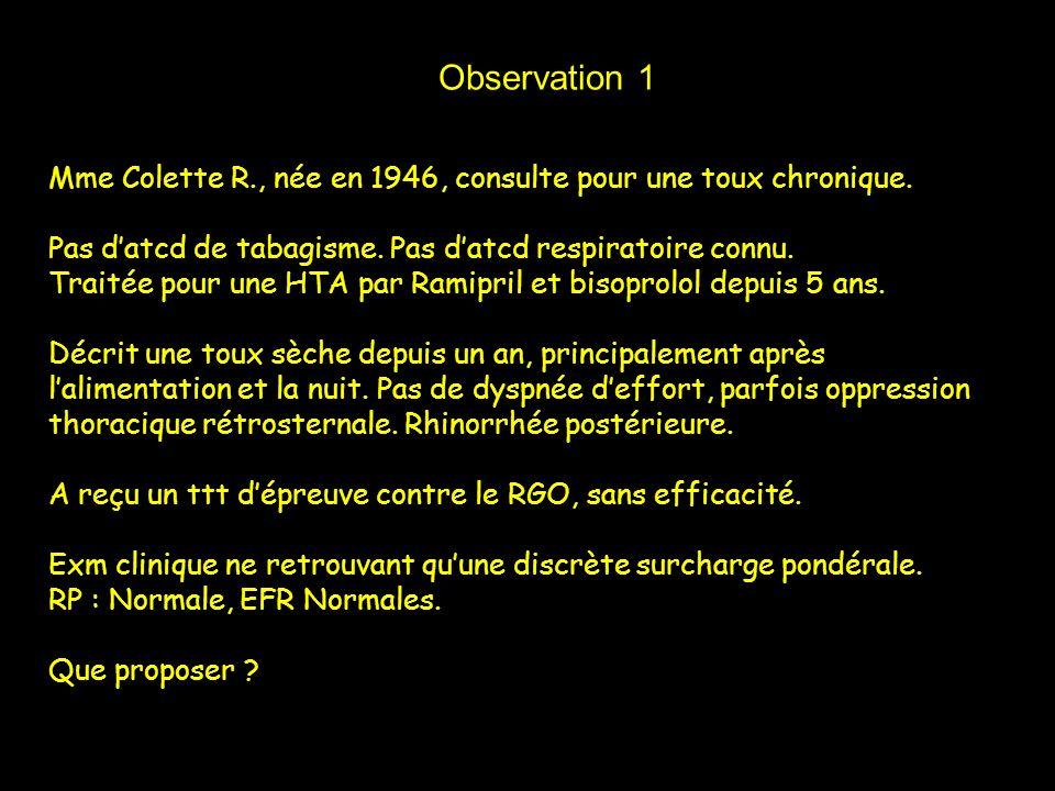 Observation 1 Mme Colette R., née en 1946, consulte pour une toux chronique. Pas d'atcd de tabagisme. Pas d'atcd respiratoire connu.