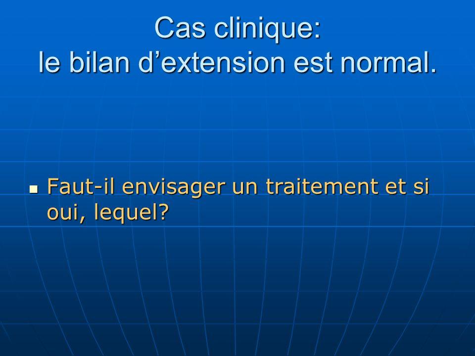 Cas clinique: le bilan d'extension est normal.