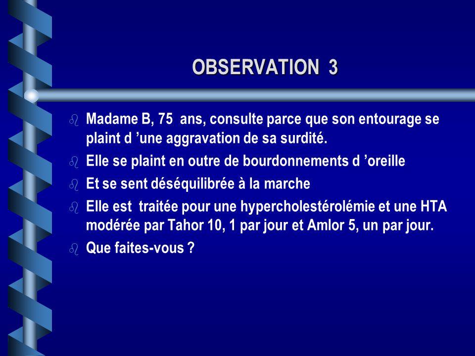 OBSERVATION 3 Madame B, 75 ans, consulte parce que son entourage se plaint d 'une aggravation de sa surdité.
