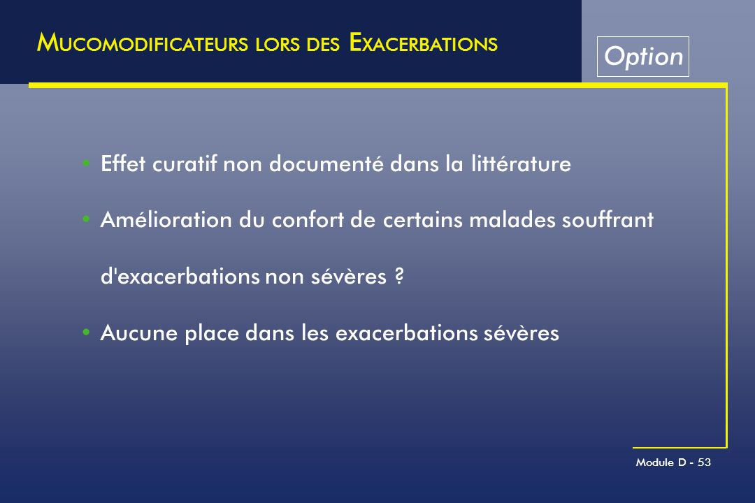 MUCOMODIFICATEURS LORS DES EXACERBATIONS Option