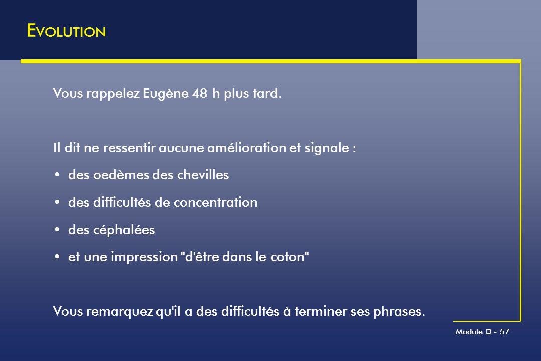 EVOLUTION Vous rappelez Eugène 48 h plus tard.