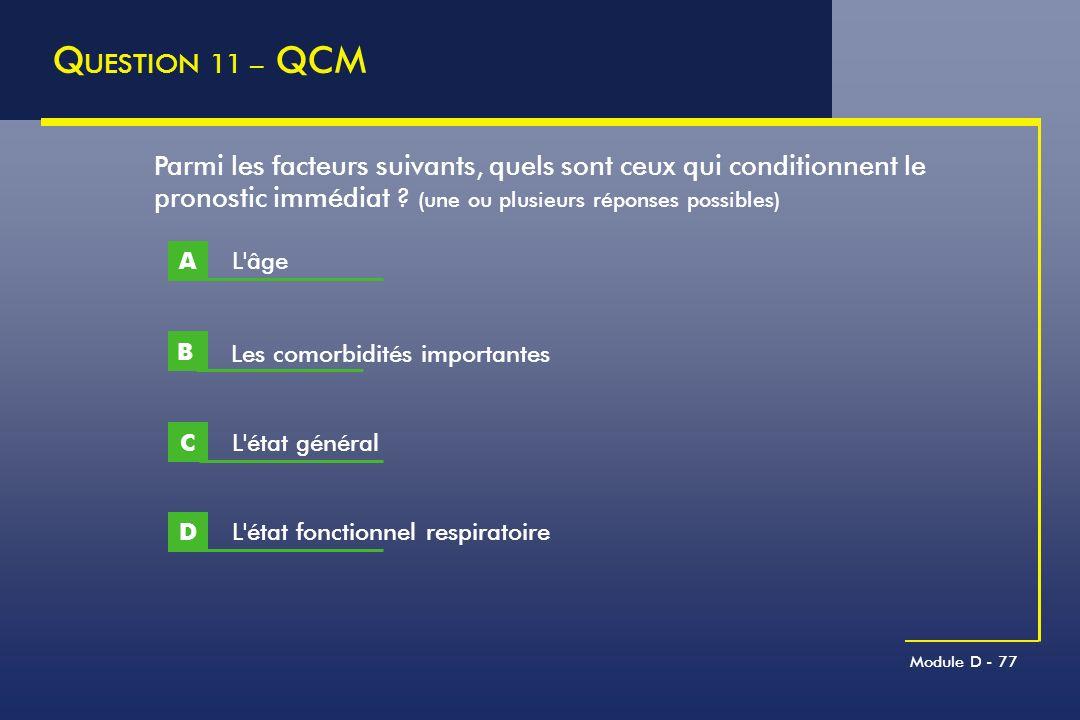 QUESTION 11 – QCM Parmi les facteurs suivants, quels sont ceux qui conditionnent le pronostic immédiat (une ou plusieurs réponses possibles)